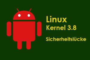 Android - Linux Kernel 3.8 - Sicherheitslücke