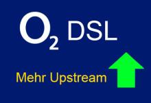 o2 DSL Mehr Upstream