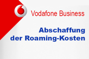 Vodafone Business - Abschaffung der Roaming-Kosten