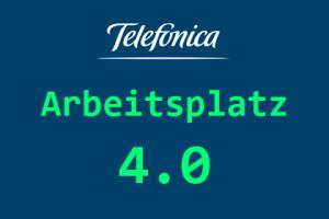 Telefónica - Arbeitsplatz 4.0