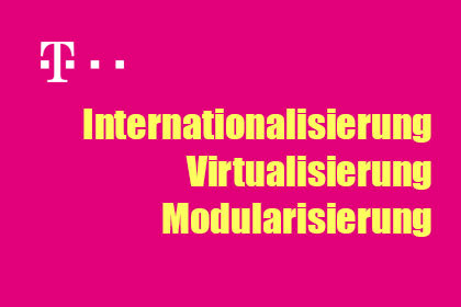 Telekom - Internationalisierung, Virtualisierung und Modularisierung