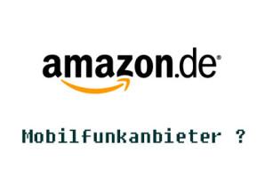 Will Amazon in Deutschland künftig als Mobilfunkanbieter auftreten?
