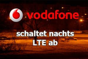 Vodafone: LTE wird nachts teilweise abgeschaltet – Ist das schlecht?