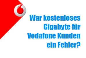 War kostenloses Gigabyte für Vodafone Kunden ein Fehler?
